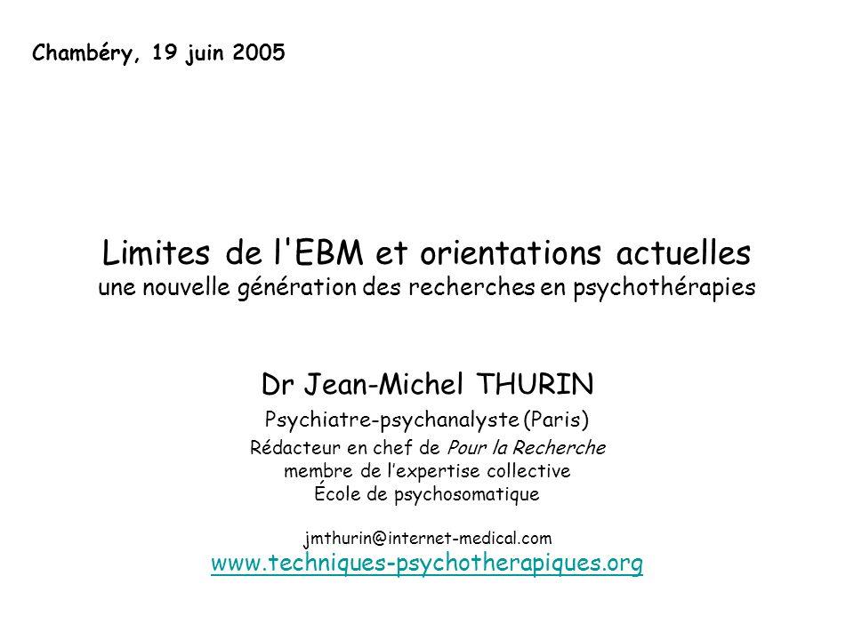 Chambéry, 19 juin 2005 Limites de l EBM et orientations actuelles une nouvelle génération des recherches en psychothérapies.