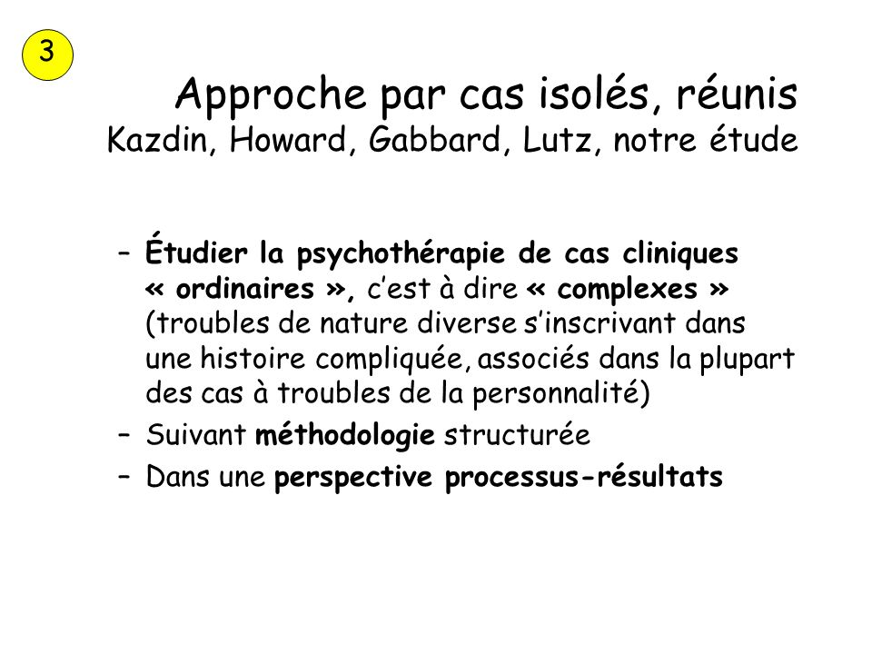 3Approche par cas isolés, réunis Kazdin, Howard, Gabbard, Lutz, notre étude.