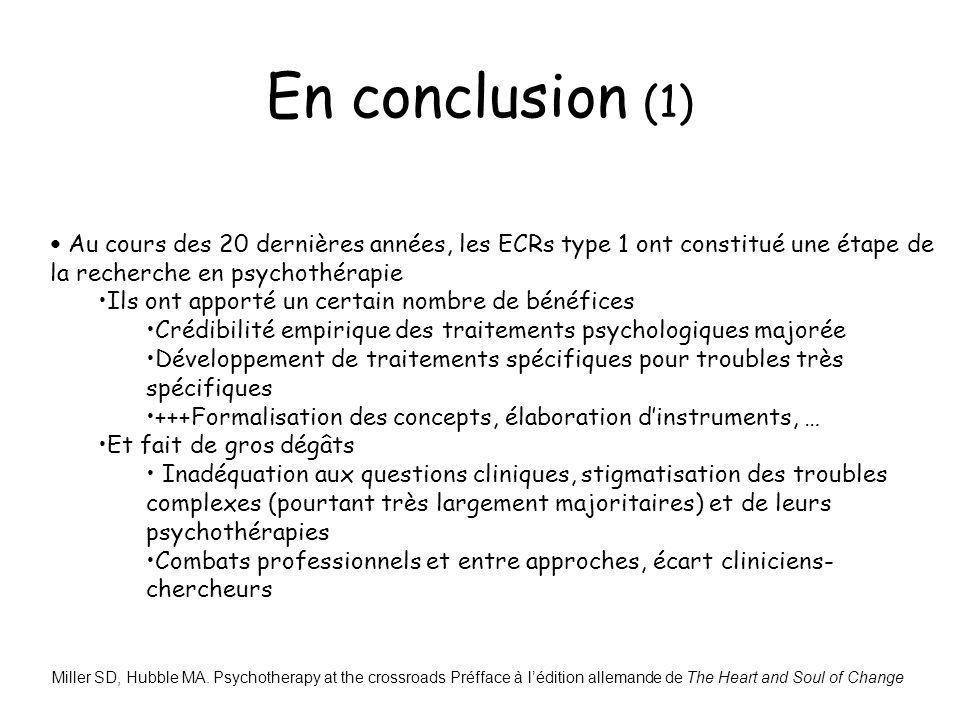 En conclusion (1) Au cours des 20 dernières années, les ECRs type 1 ont constitué une étape de la recherche en psychothérapie.