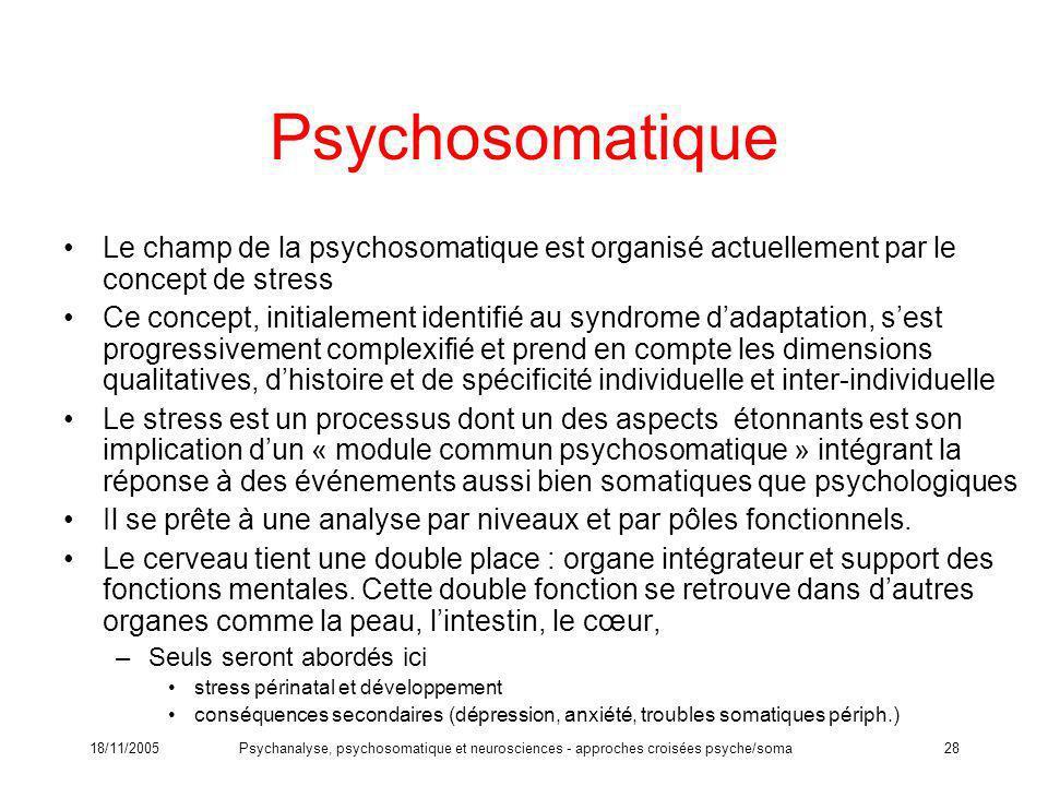 Psychosomatique Le champ de la psychosomatique est organisé actuellement par le concept de stress.