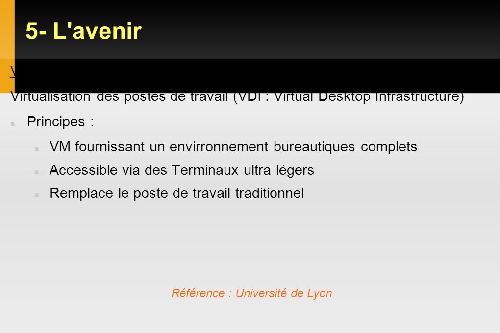 5- L avenir VDI. Virtualisation des postes de travail (VDI : Virtual Desktop Infrastructure) Principes :