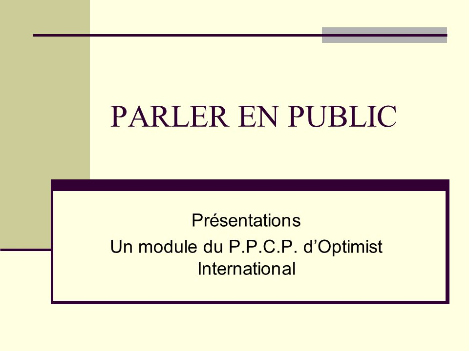 Présentations Un module du P.P.C.P. d'Optimist International