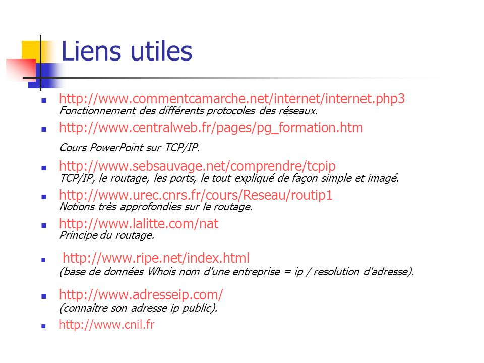 Liens utiles http://www.commentcamarche.net/internet/internet.php3 Fonctionnement des différents protocoles des réseaux.