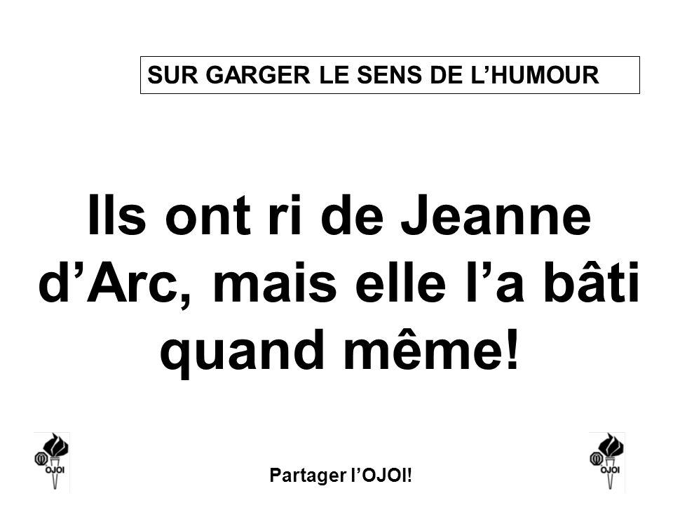 Ils ont ri de Jeanne d'Arc, mais elle l'a bâti quand même!