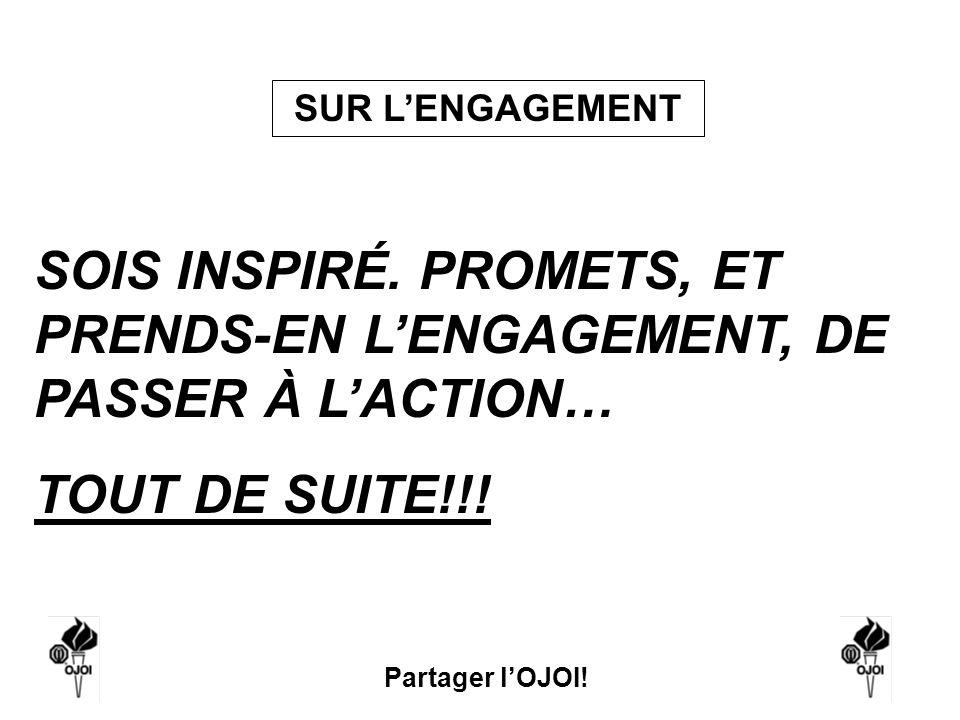SUR L'ENGAGEMENT SOIS INSPIRÉ. PROMETS, ET PRENDS-EN L'ENGAGEMENT, DE PASSER À L'ACTION… TOUT DE SUITE!!!
