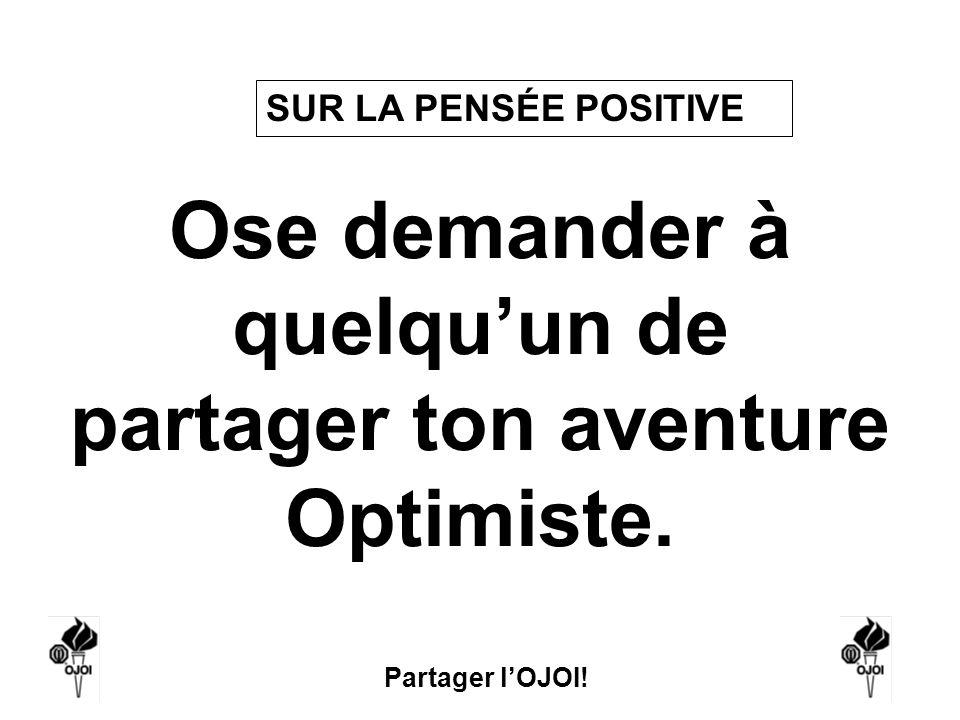 Ose demander à quelqu'un de partager ton aventure Optimiste.