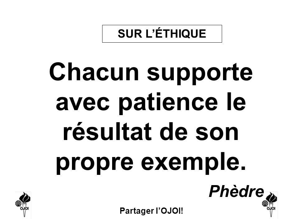 Chacun supporte avec patience le résultat de son propre exemple.