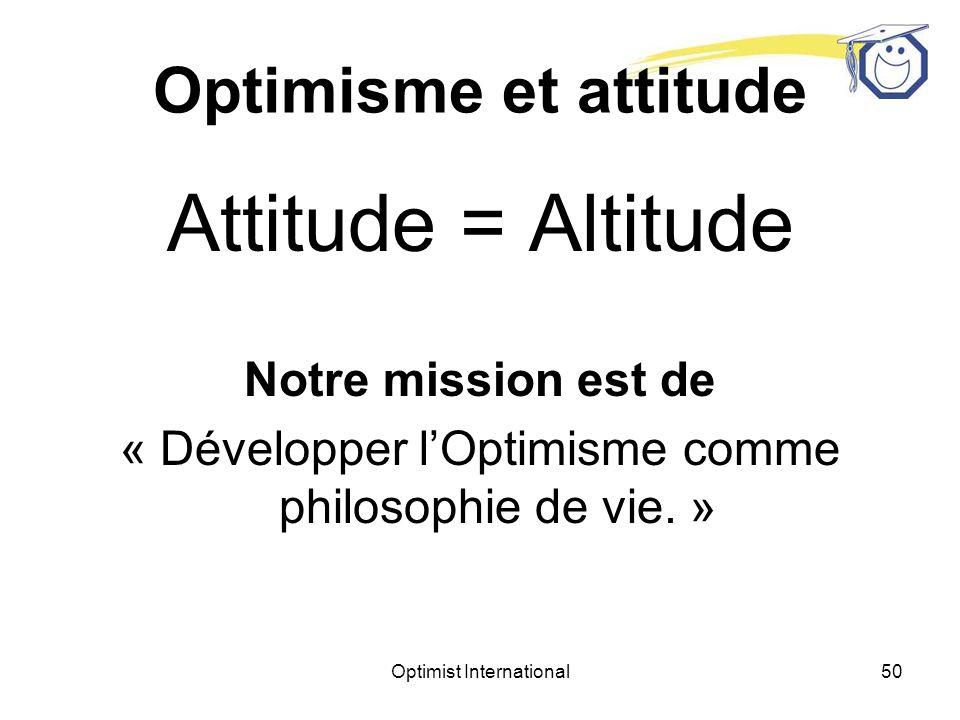 Attitude = Altitude Optimisme et attitude Notre mission est de