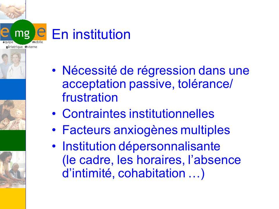 En institution Nécessité de régression dans une acceptation passive, tolérance/ frustration. Contraintes institutionnelles.