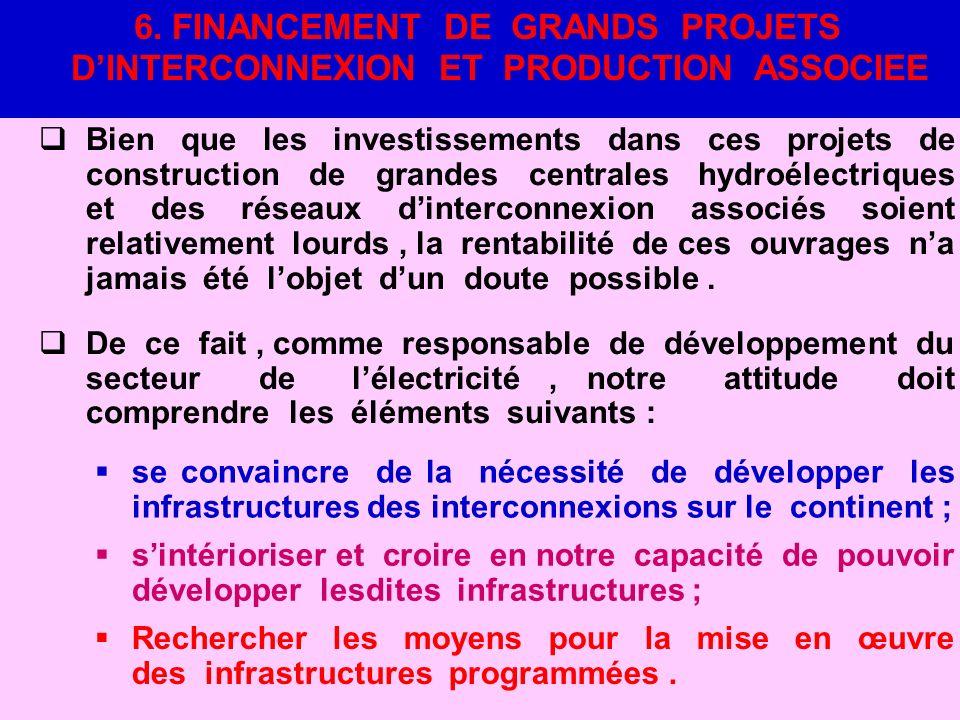 6. FINANCEMENT DE GRANDS PROJETS D'INTERCONNEXION ET PRODUCTION ASSOCIEE