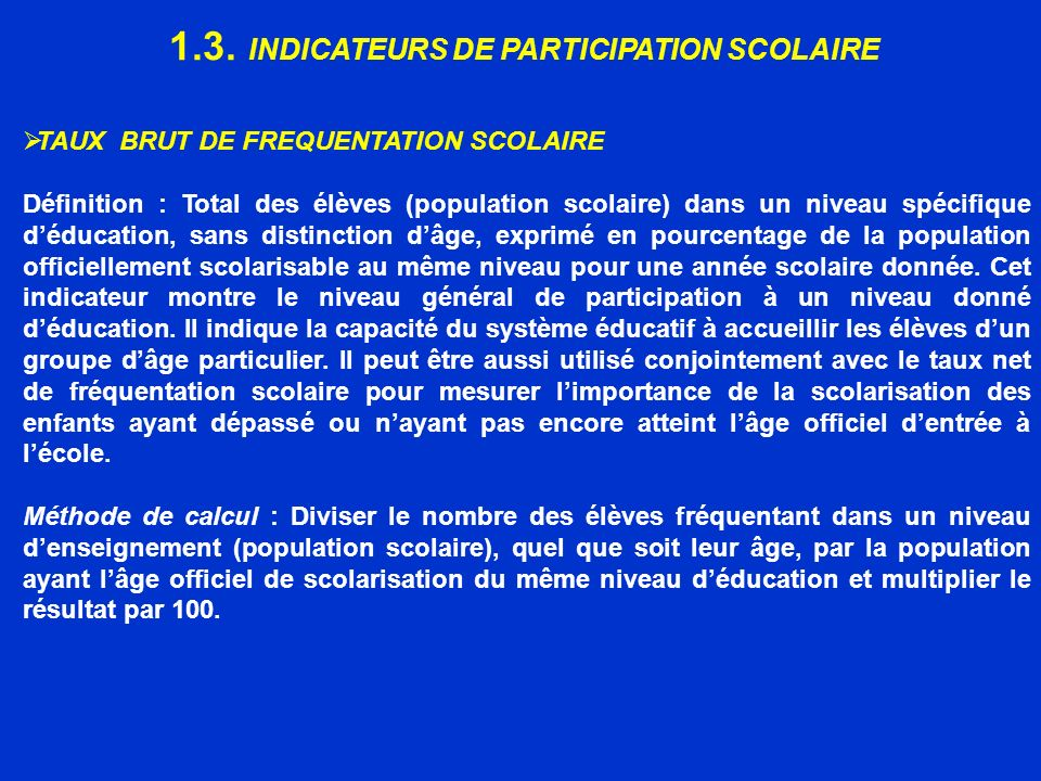 1.3. INDICATEURS DE PARTICIPATION SCOLAIRE