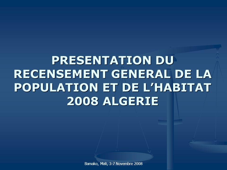 Bamako, Mali, 3-7 Novembre 2008 PRESENTATION DU RECENSEMENT GENERAL DE LA POPULATION ET DE L'HABITAT 2008 ALGERIE.