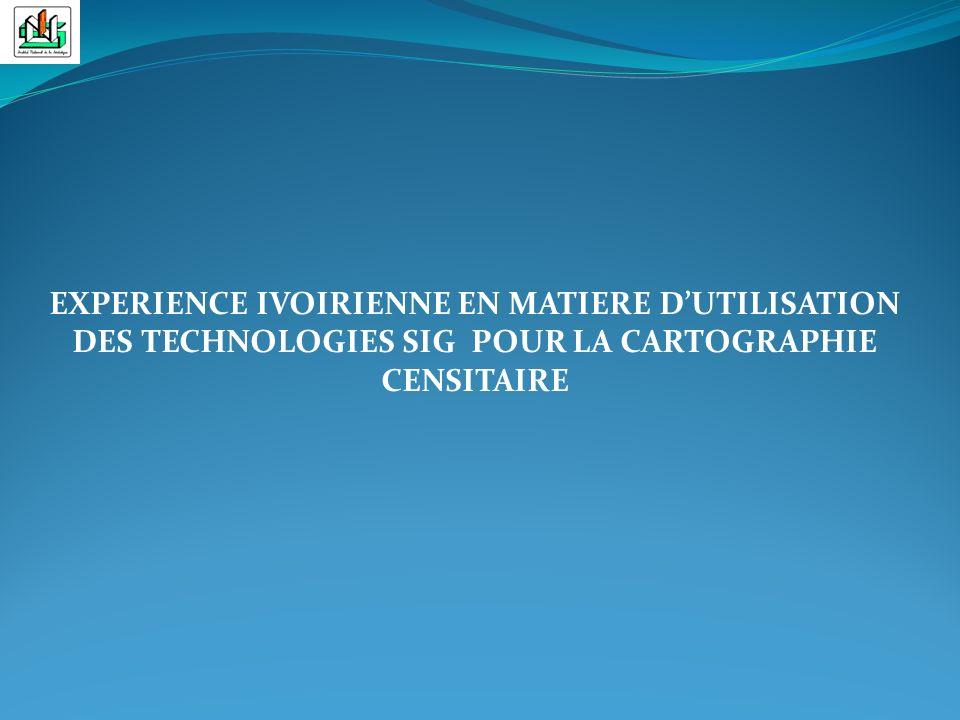 EXPERIENCE IVOIRIENNE EN MATIERE D'UTILISATION DES TECHNOLOGIES SIG POUR LA CARTOGRAPHIE CENSITAIRE
