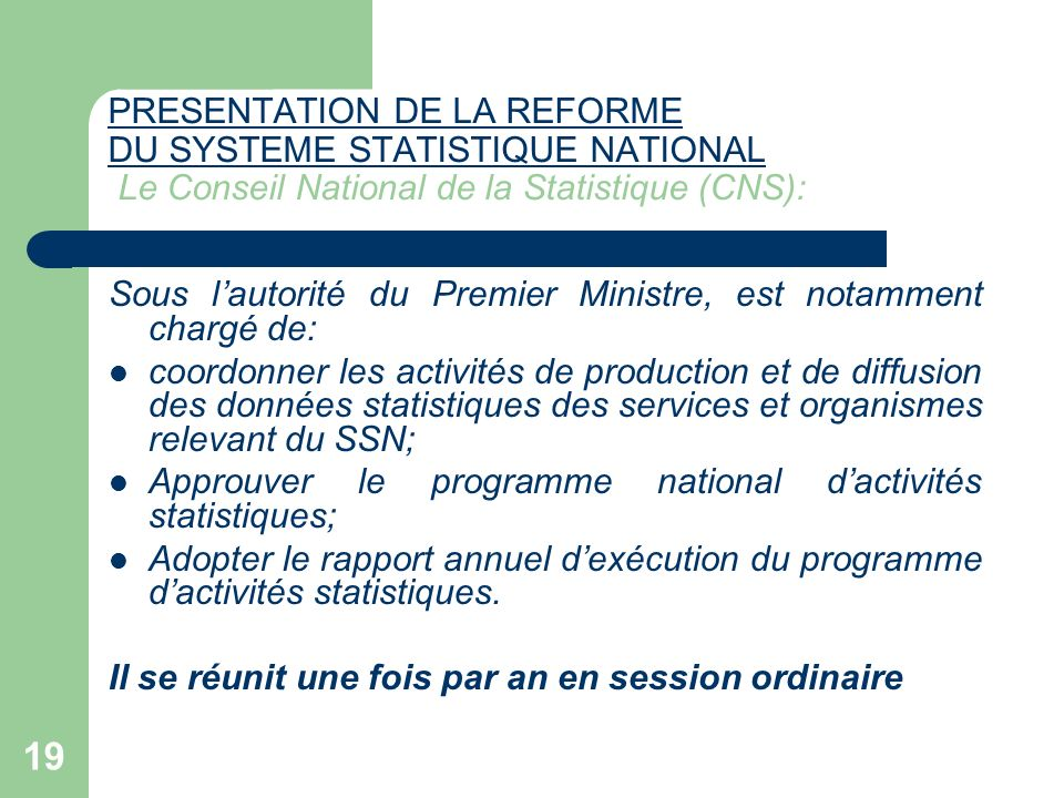 PRESENTATION DE LA REFORME DU SYSTEME STATISTIQUE NATIONAL Le Conseil National de la Statistique (CNS):