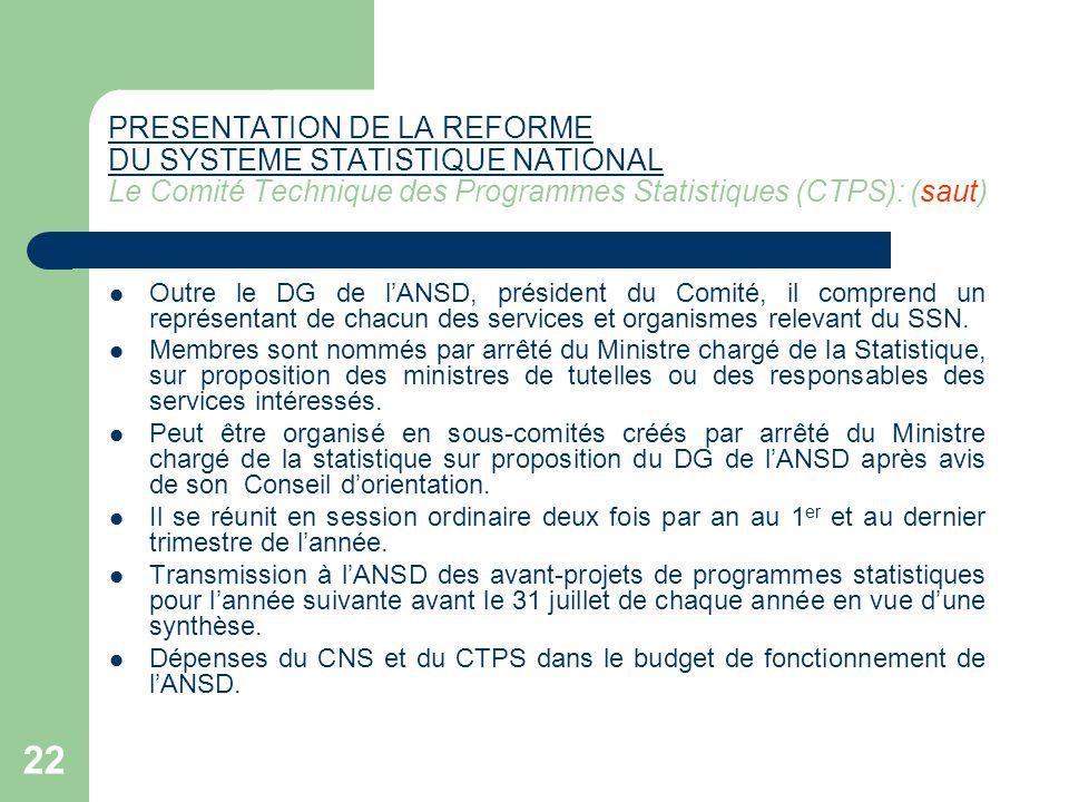 PRESENTATION DE LA REFORME DU SYSTEME STATISTIQUE NATIONAL Le Comité Technique des Programmes Statistiques (CTPS): (saut)