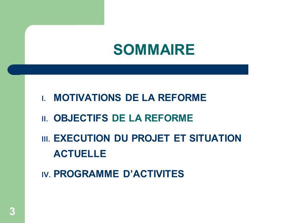 SOMMAIRE MOTIVATIONS DE LA REFORME OBJECTIFS DE LA REFORME