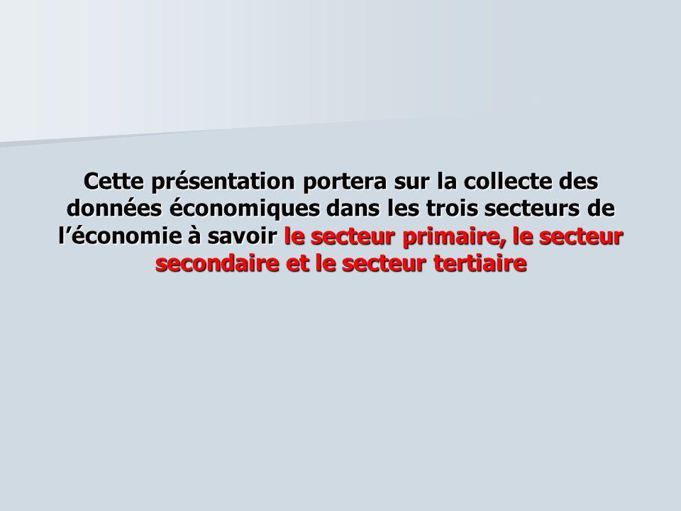 Cette présentation portera sur la collecte des données économiques dans les trois secteurs de l'économie à savoir le secteur primaire, le secteur secondaire et le secteur tertiaire