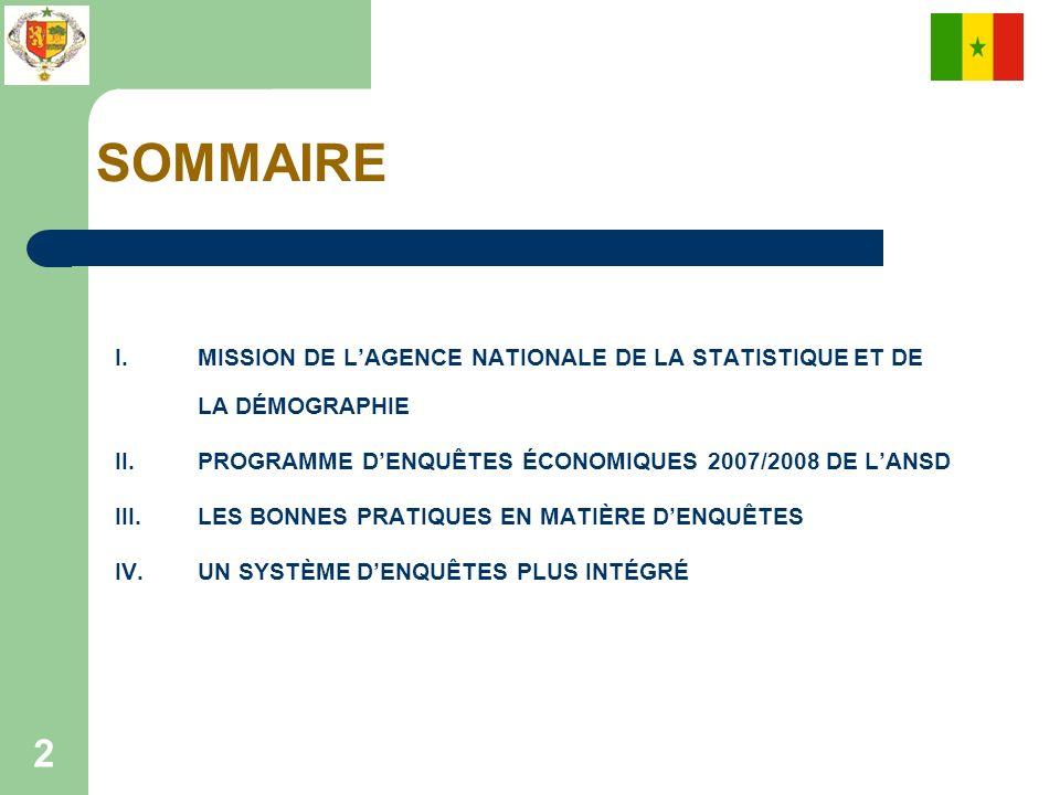 SOMMAIRE MISSION DE L'AGENCE NATIONALE DE LA STATISTIQUE ET DE LA DÉMOGRAPHIE. PROGRAMME D'ENQUÊTES ÉCONOMIQUES 2007/2008 DE L'ANSD.