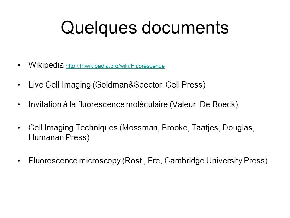 Quelques documents Wikipedia http://fr.wikipedia.org/wiki/Fluorescence