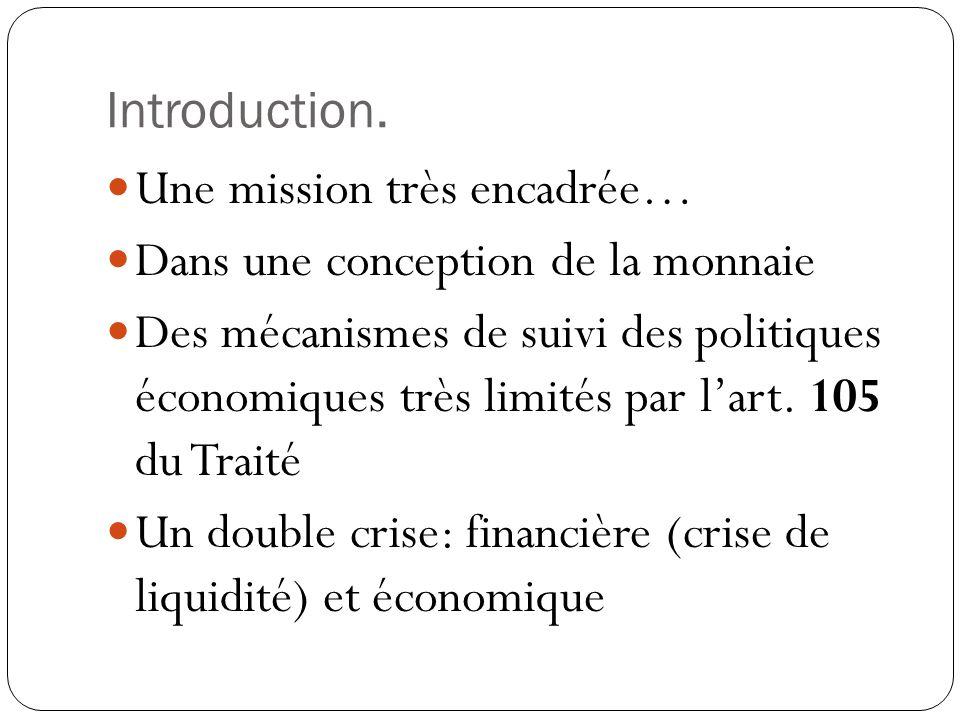 Introduction. Une mission très encadrée… Dans une conception de la monnaie.