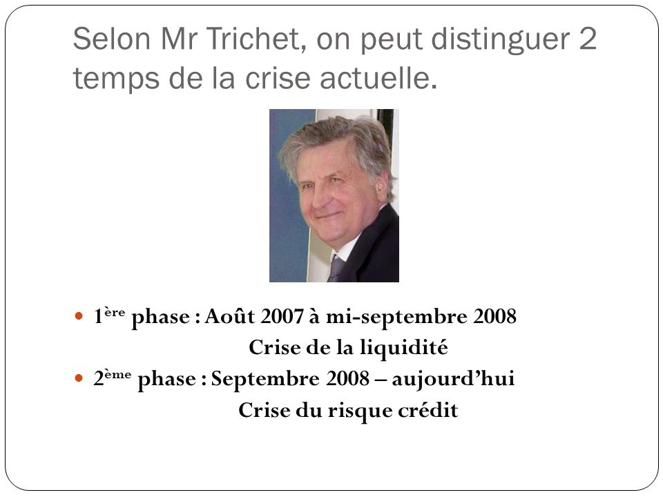 Selon Mr Trichet, on peut distinguer 2 temps de la crise actuelle.