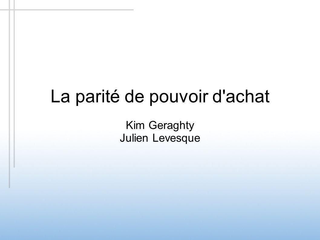 La parité de pouvoir d achat Kim Geraghty Julien Levesque