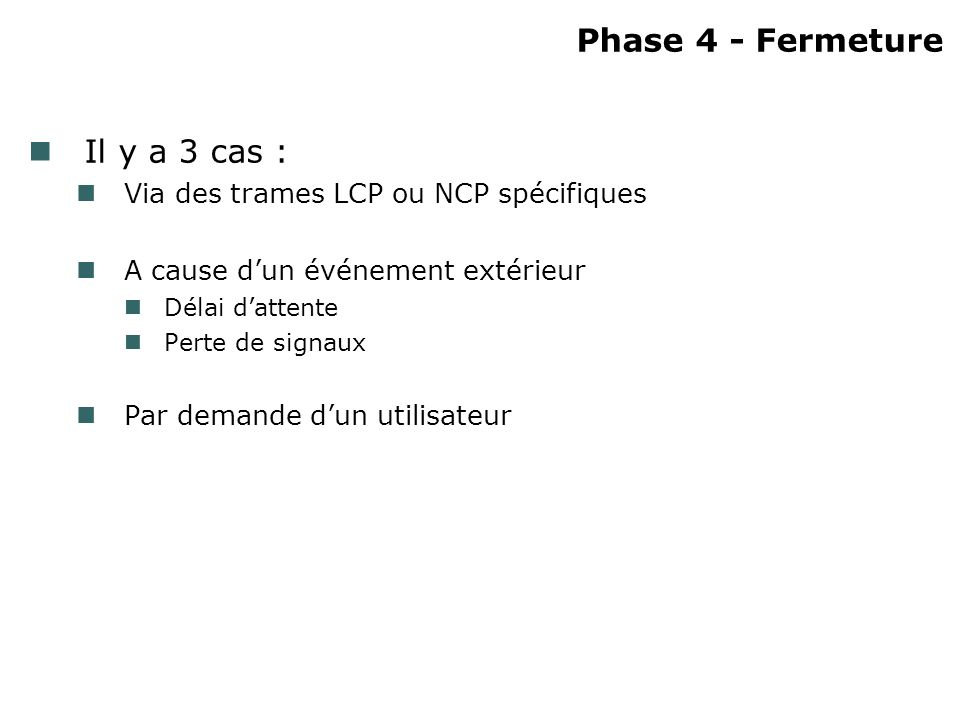 Phase 4 - Fermeture Il y a 3 cas :