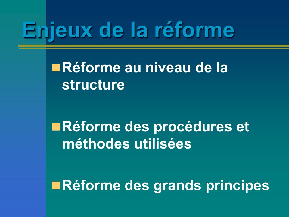Enjeux de la réforme Réforme au niveau de la structure