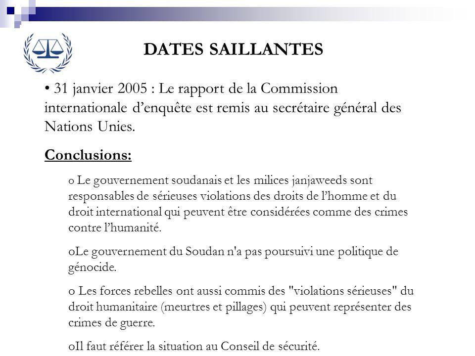DATES SAILLANTES 31 janvier 2005 : Le rapport de la Commission internationale d'enquête est remis au secrétaire général des Nations Unies.