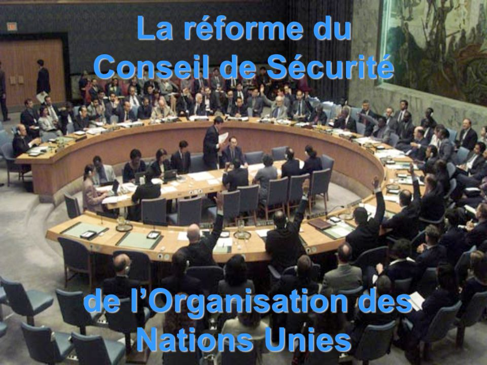 La réforme du Conseil de Sécurité de l'Organisation des Nations Unies
