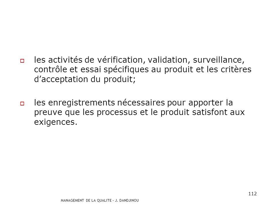 les activités de vérification, validation, surveillance, contrôle et essai spécifiques au produit et les critères d'acceptation du produit;