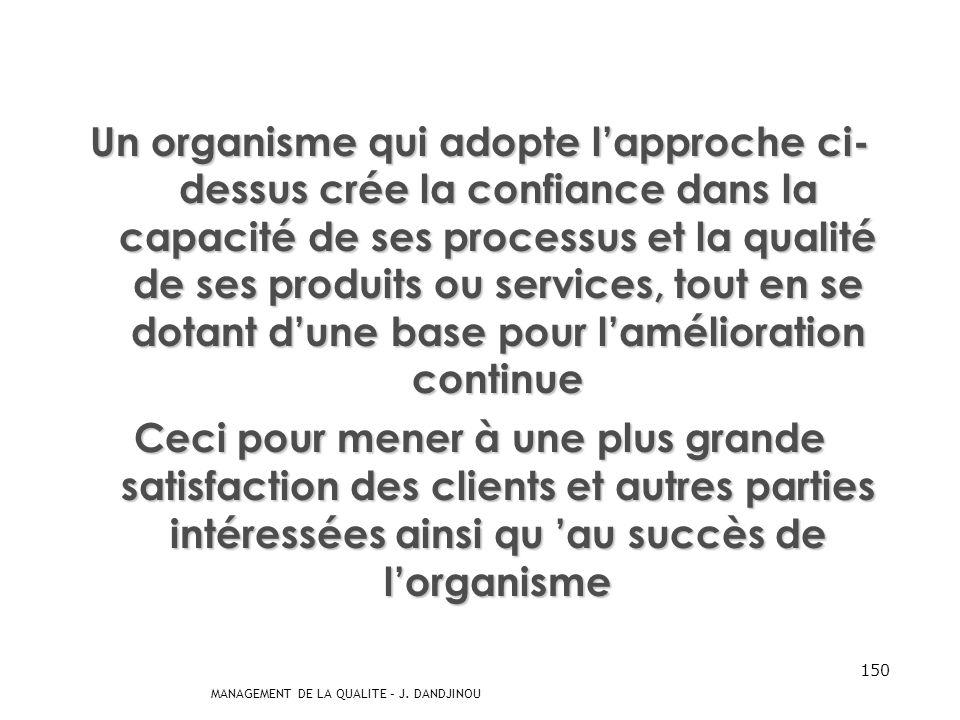 Un organisme qui adopte l'approche ci- dessus crée la confiance dans la capacité de ses processus et la qualité de ses produits ou services, tout en se dotant d'une base pour l'amélioration continue