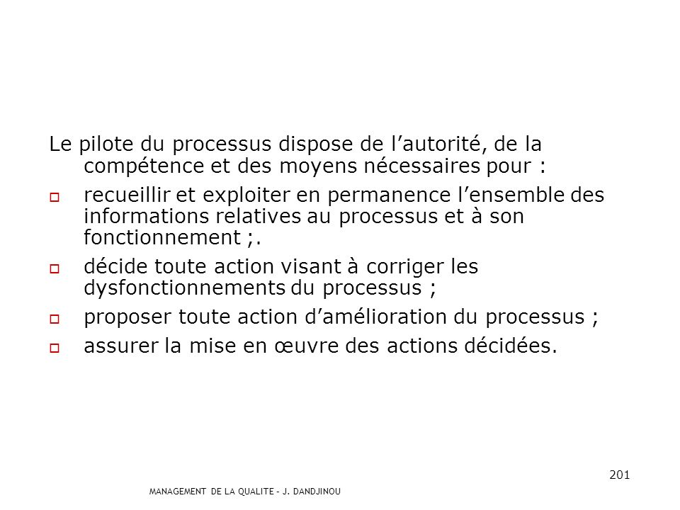 Le pilote du processus dispose de l'autorité, de la compétence et des moyens nécessaires pour :