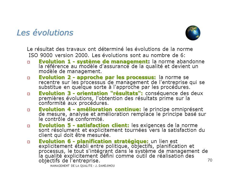 Les évolutions Le résultat des travaux ont déterminé les évolutions de la norme. ISO 9000 version 2000. Les évolutions sont au nombre de 6: