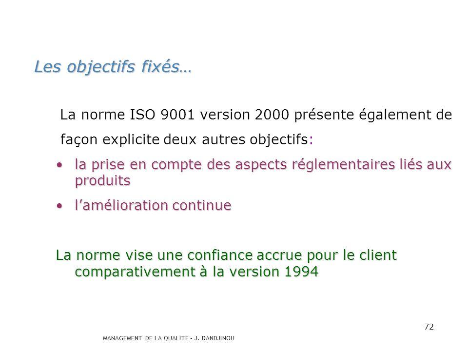 Les objectifs fixés… La norme ISO 9001 version 2000 présente également de. façon explicite deux autres objectifs: