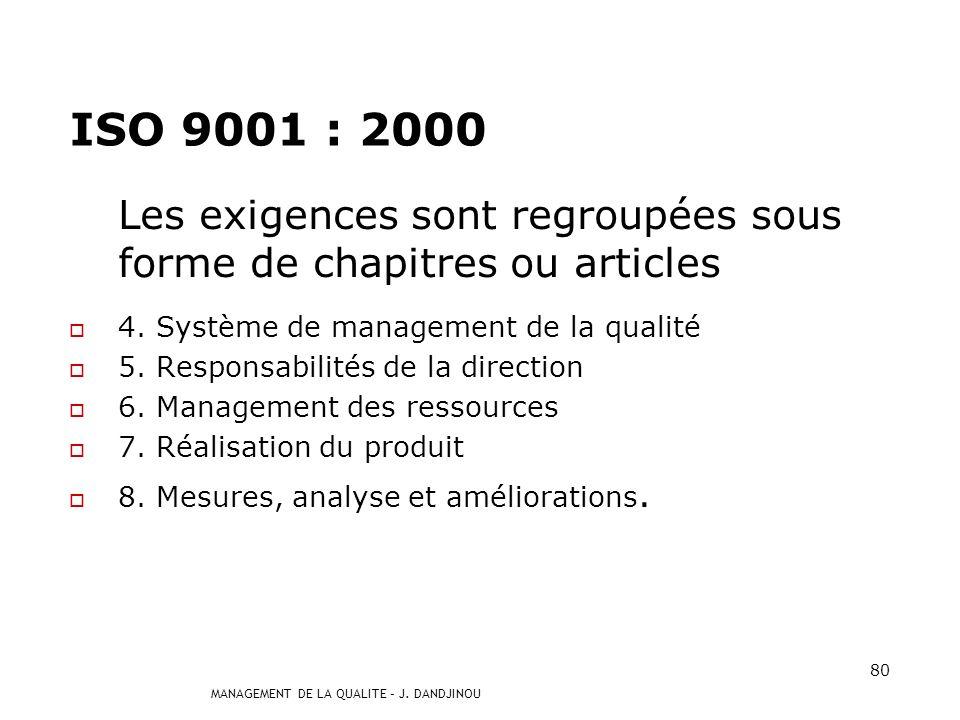ISO 9001 : 2000 Les exigences sont regroupées sous forme de chapitres ou articles. 4. Système de management de la qualité.