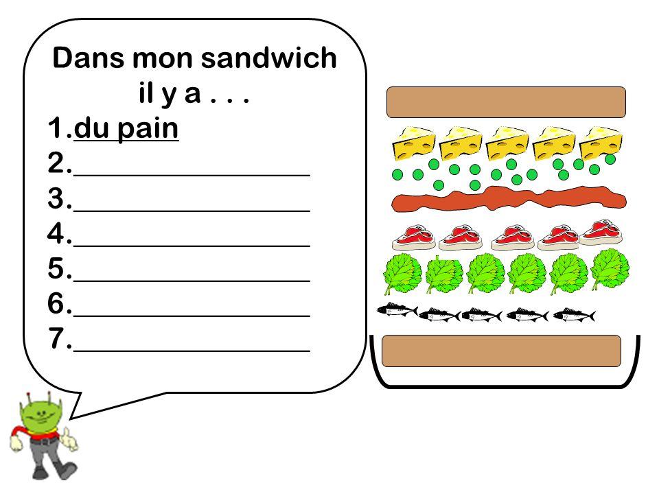 Dans mon sandwich il y a . . . 1.du pain. 2.________________. 3.________________. 4.________________.