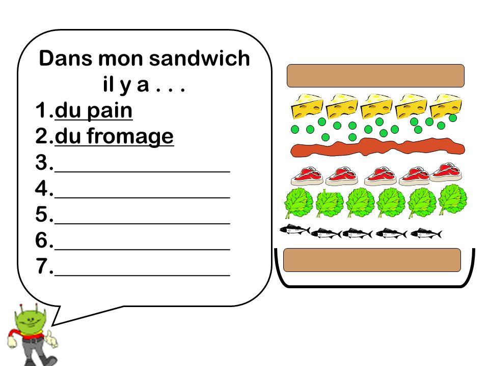 Dans mon sandwich il y a . . . 1.du pain. 2.du fromage. 3.________________. 4.________________. 5.________________.