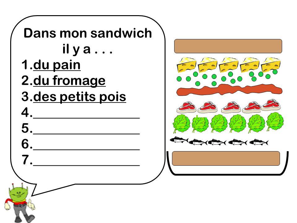 Dans mon sandwich il y a . . . 1.du pain. 2.du fromage. 3.des petits pois. 4.________________. 5.________________.