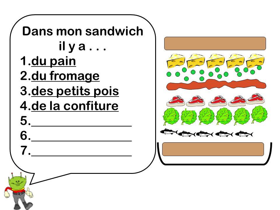 Dans mon sandwich il y a . . . 1.du pain. 2.du fromage. 3.des petits pois. 4.de la confiture. 5.________________.