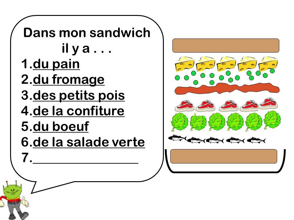 Dans mon sandwich il y a . . . 1.du pain. 2.du fromage. 3.des petits pois. 4.de la confiture. 5.du boeuf.