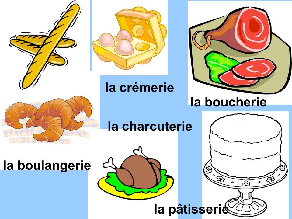 la crémerie la boucherie la charcuterie la boulangerie la pâtisserie