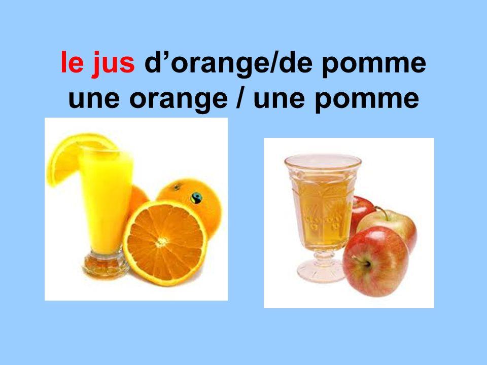 le jus d'orange/de pomme une orange / une pomme