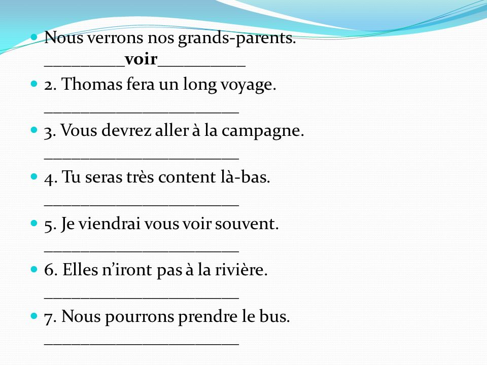 Nous verrons nos grands-parents. _________voir__________