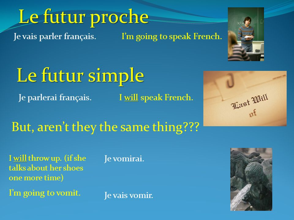 Le futur proche Le futur simple But, aren't they the same thing