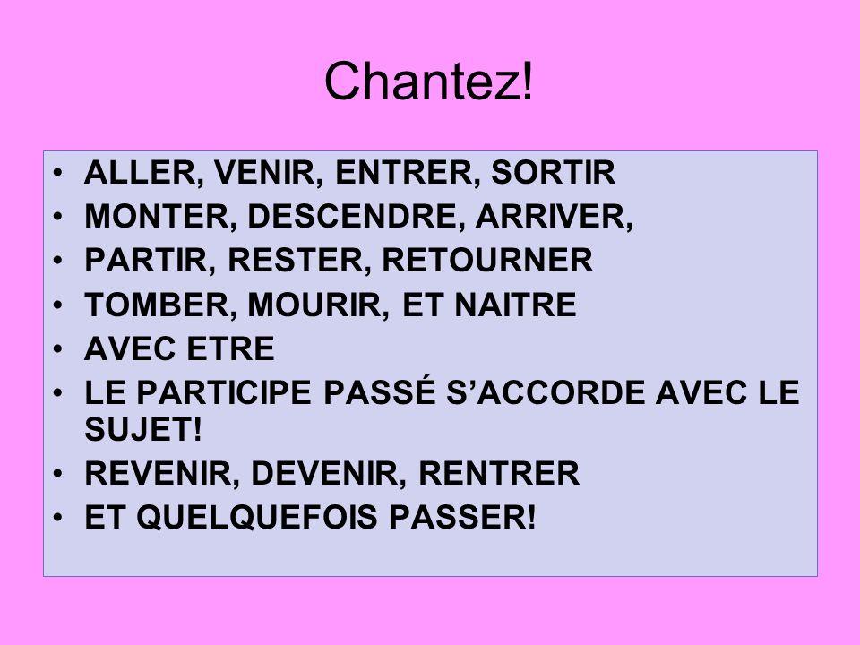 Chantez! ALLER, VENIR, ENTRER, SORTIR MONTER, DESCENDRE, ARRIVER,