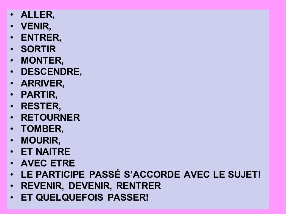 ALLER, VENIR, ENTRER, SORTIR. MONTER, DESCENDRE, ARRIVER, PARTIR, RESTER, RETOURNER. TOMBER,