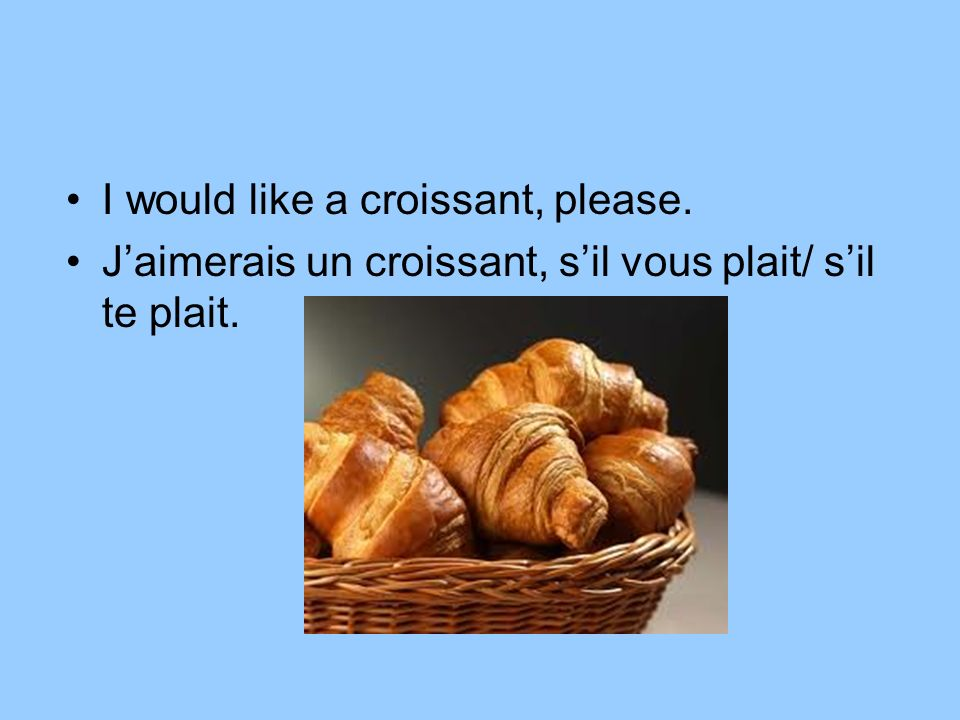 I would like a croissant, please.