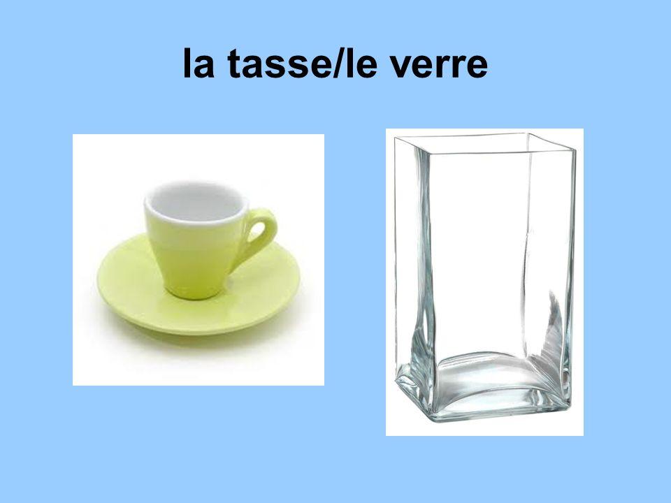 la tasse/le verre