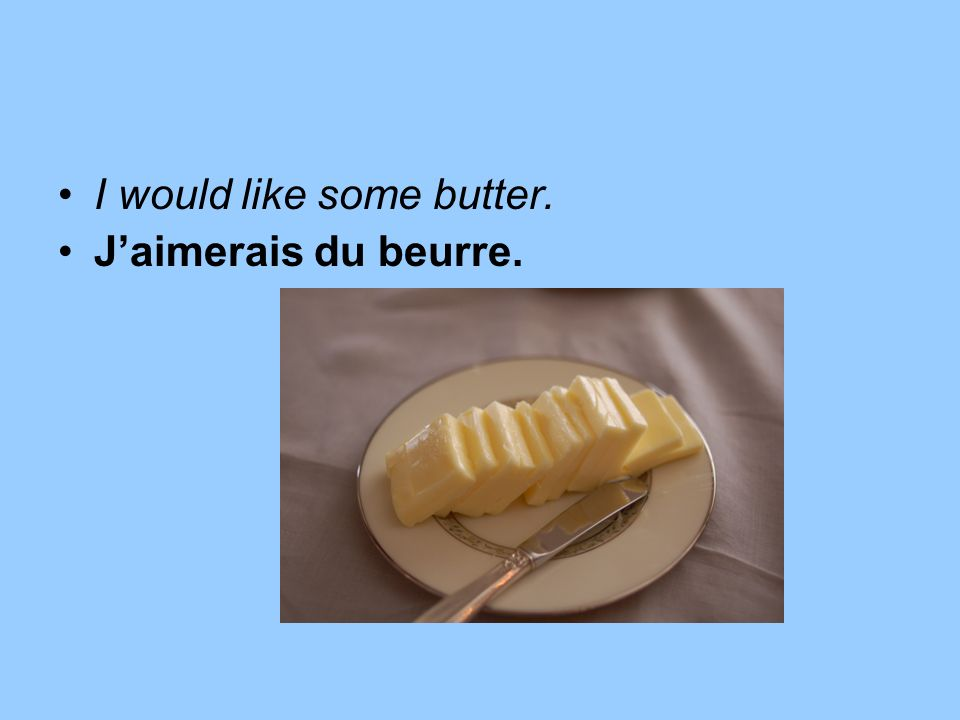 I would like some butter.